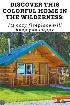 Discover this colorful home in the wilderness: Its cozy fireplace will keep you happy