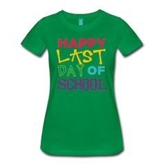 "Women's colorful ""Happy Last Day of School"". The place for AMAZING teacher shirts for all grades and special school days! With Teacher T-Shirts you get fun designs for spirit wear in all sizes. **See printing/care information below. Size/Measurement details available at the bottom of this page.**"