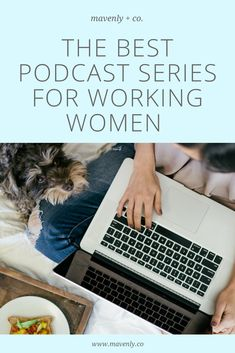 Check out these podcasts for advice, tips, and stories for working women.