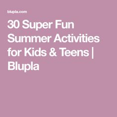 30 Super Fun Summer Activities for Kids & Teens | Blupla