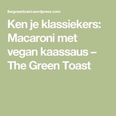 Ken je klassiekers: Macaroni met vegan kaassaus – The Green Toast