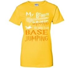 My Broom Broke So Now I Go Base Jumping Halloween T-Shirt T-Shirt