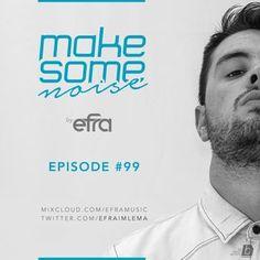 Efra - Make Some Noise (Episodio # 99)
