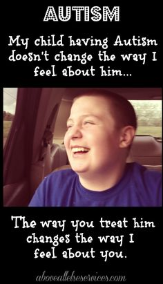 my child having autism; doesn't affect how I feel about him, it affects how I FEEL ABOUT YOU.....