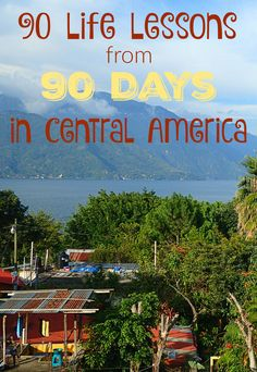 90 Lessons Learned from 90 Days Solo Backpacking Central America