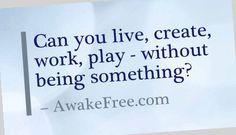 Being vs. Living - http://AwakeFree.com/Being-Living/