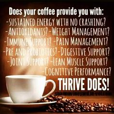 I used to run to the coffee pot first thing every morning but guess what?! I have not had a cup of coffee in 7 MONTHS!!!!  My go to is Thrive now :) http://jamieromines.le-vel.com
