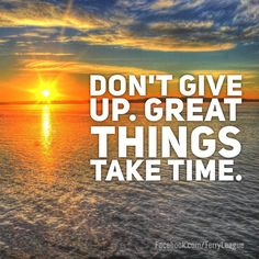 """#Monday #motovation """"Don't give up. Great things take time."""" #quote #terryleague"""