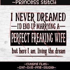I never dreamed I'd end up marrying a perfect freaking wife but here I am living the dream design svg, father's day svg, perfect wife svg Silhouette Projects, Silhouette Cameo, Stranger Things Christmas Lights, Hiking Logo, Home Bar Signs, Elf Shirt, Perfect Wife, Scan And Cut, How To Make Snow