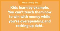Kids learn by example. You can't teach them how to win with money while you're overspending and racking up debt. Financial Peace, Financial Success, Financial Planning, Money Tips, Money Saving Tips, Managing Money, Business Ideas For Ladies, Dave Ramsey Quotes, Budgeting Finances