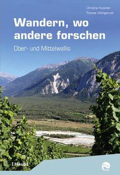 Huovinen, Christine / Wohlgemuth, Thomas «Wandern, wo andere forschen. Ober- und Mittelwallis» | 978-3-258-08206-6 | www.haupt.ch Wallis, Mountains, Nature, Travel, Products, Santiago, Pathways, Search, Hiking