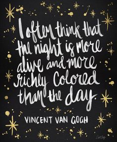 """I often think that the night is more alive and more richly colored than the day"" - Vincent Van Gogh * Night Owl on Gold Art Print I agree The Words, Cool Words, Words Quotes, Art Quotes, Life Quotes, Inspirational Quotes, Van Gogh Quotes, Music Quotes, Wisdom Quotes"
