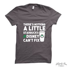 There's Nothing a Little Starbucks & Disney by HappilyEverTees