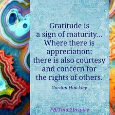 Gratitude is a sign of maturity