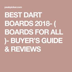 BEST DART BOARDS 2018- ( BOARDS FOR ALL )- BUYER�S GUIDE & REVIEWS