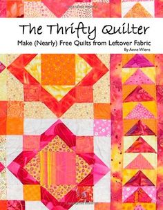 The Thrifty Quilter - Make (Nearly) Free Quilts from Leftover Fabric by Anne Wiens http://www.amazon.com/dp/0982688105/ref=cm_sw_r_pi_dp_y3JKtb1KENXCX266