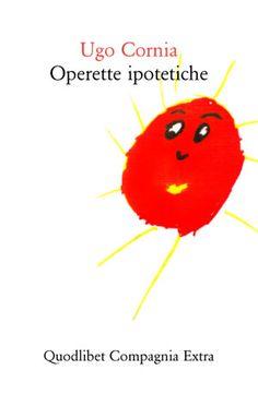 Ugo Cornia, Operette ipotetiche