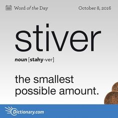 Stiver (n) ..the smallest possible amount