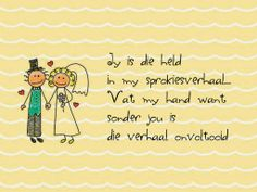 Afrikaanse Inspirerende Gedagtes & Wyshede: Jy is die held in my sprokiesverhaal.vat my hand want sonder jou is my verhaal onvoltooid Love Quotes For Him Romantic, Eternal Love, Afrikaans, Happy Anniversary, Positive Thoughts, My Man, Illustrations Posters, Hold On, Life Quotes