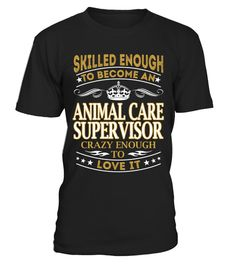 "# Animal Care Supervisor - Skilled Enough .  Special Offer, not available anywhere else!      Available in a variety of styles and colors      Buy yours now before it is too late!      Secured payment via Visa / Mastercard / Amex / PayPal / iDeal      How to place an order            Choose the model from the drop-down menu      Click on ""Buy it now""      Choose the size and the quantity      Add your delivery address and bank details      And that's it!"