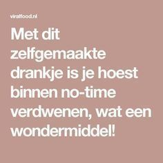 Met dit zelfgemaakte drankje is je hoest binnen no-time verdwenen, wat een wondermiddel! Health And Beauty, Health And Wellness, Health Fitness, Get Healthy, Healthy Tips, Herbs For Health, Natural Medicine, Herbal Remedies, Good To Know