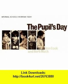 The Pupils Day Informal Schools in Britain Today Ann Cook, Herb Mack ,   ,  , ASIN: B001O4NW60 , tutorials , pdf , ebook , torrent , downloads , rapidshare , filesonic , hotfile , megaupload , fileserve