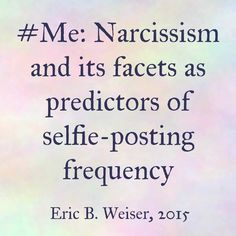 #Me: Narcissism and its facets as predictors of selfie-posting frequency - Eric B. Weiser, 2015 | Results showed that #narcissism, as well as the #Leadership/#Authority and #Grandiose #Exhibitionism facets, but not Entitlement/Exploitativeness, exhibited positive and significant associations with #selfie-posting frequency