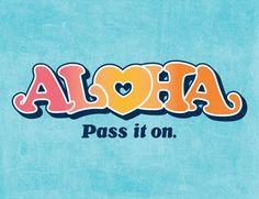 Aloha - greetings, regards, kindness, compassion, affection, love