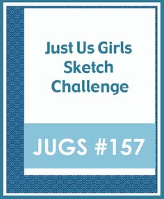 """""""Just Us Girls"""" Challenge: Just Us Girls #157: Sketch Challenge"""