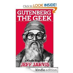 A short read by @Jeff Jarvis talks about #Gutenberg being the first real Geek!