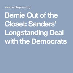 Sanders responded by drifting right and cutting a deal with the Vermont Democrats: the party would permit no serious candidate to run against him while he blocked serious third party formation in Vermont and adopted positions in line with the national corporate war Democrats.