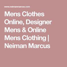 Mens Clothes Online, Designer Mens & Online Mens Clothing | Neiman Marcus