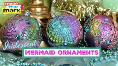 Make iridescent mermaid ornaments for Christmas!