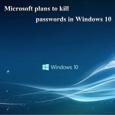 Windows 10 Latest and Unique Feature to Kill Passwords