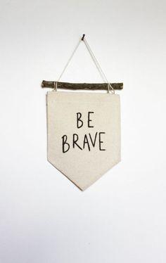 Resultado de imagem para be brave