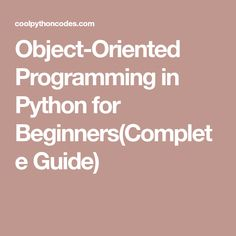 Object-Oriented Programming in Python for Beginners(Complete Guide)