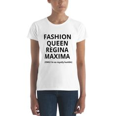f75faeb4685d0a Fashion Queen Royal Humble Regina Maxima Santa Moda Fashion Devotion Women's  short sleeve t-shirt