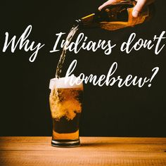 The major reasons that have restricted the growth of homebrewers in India are:  1. Lack of Awareness 2. Costly Equipments 3. Availability of Ingredients 4. Stigma around alcohol 5. Patience 6. Ambiguous law 7. Lack of space  Read More.