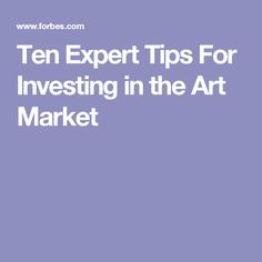 Ten Expert Tips For Investing in the Art Market Commercial Real Estate Investing, Real Estate Articles, One Dollar, Property Management, Art Market, Marketing, Tips, Counseling