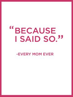 Truer words have never been spoken. Thanks, Mom! This was when I knew I was officially a mom.......when this made PERFECT sense!