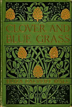 Eliza Calvert Hall. Clover and Blue Grass. Boston: Little, Brown and Company, 1916.    Illustrated by: H. R. Ballinger    Cover Design by: Decorative Designers