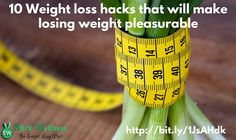 "Here are 10 weight loss ""hacks"" that you could implement in your daily life that will help you lose weight without having to do the things you don't like."