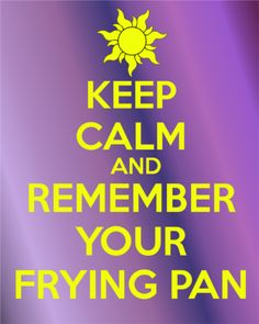 Tangled Keep calm and remember your frying pan :) or as the sunshines would say… Disney Nerd, Disney Tangled, Cute Disney, Disney Magic, Funny Disney, Disney And Dreamworks, Disney Pixar, Walt Disney, Keep Calm Disney