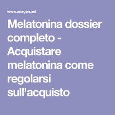 Melatonina dossier completo - Acquistare melatonina come regolarsi sull'acquisto