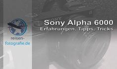 Sony Alpha 6000 Tipps und Tricks nach den ersten Wochen mit der neuen Kamera. Wir zeigen euch ein paar Kniffe um noch mehr Spaß mit der Sony zu haben.