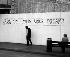 Are you living your dream?  If not, it's time to get going...