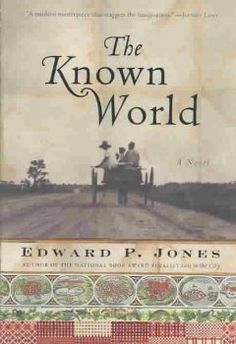 2004 - The Known World by Edward P. Jones - When a plantation proprietor and former slave--now possessing slaves of his own--dies, his household falls apart in the wake of a slave rebellion and corrupt underpaid patrollers who enable free black people to be sold into slavery.