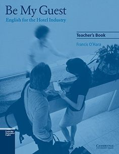 Be my guest : English for the hotel industry. Teacher's book / Francis O'Hara