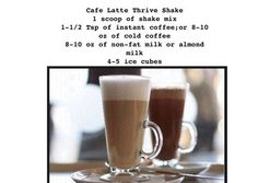 Cafe Latte Thrive Shake Recipe <3 1 scoop THIVE shake mix 1-1/2 tsp of instant coffe OR 8-10 oz of cold coffee 8-10 oz of non fat milk or almond milk 4-5 ice cubes Blend and enjoy <3!