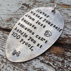 Never water yourself down just because someone can't handle you at 100 proof Silverware Jewelry, Spoon Jewelry, Metal Jewelry, Jewlery, Wire Crafts, Metal Crafts, Jewelry Crafts, Handmade Jewelry, Hand Stamped Metal